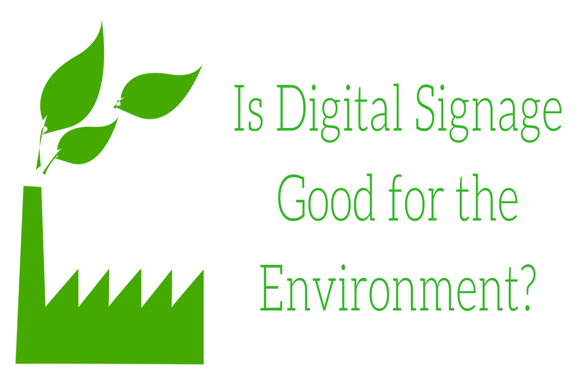 Is Digital Signage good for the Environment?